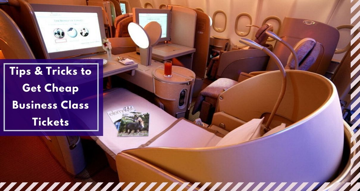 Tips & Tricks to Get Cheap Business Class Tickets